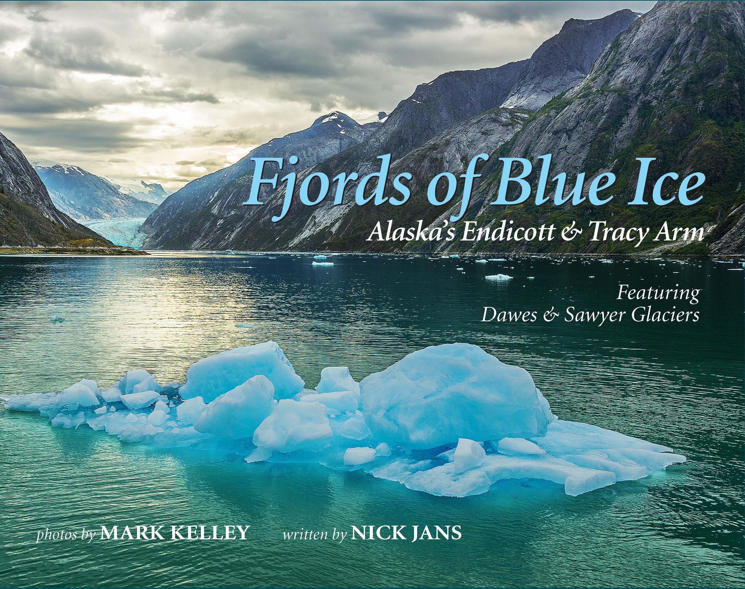 Fjords Of Blue Ice Alaskas Endicott Tracy ArmMark Kelley - Tracy arm fjord